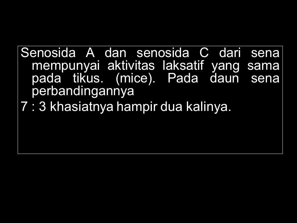 Senosida A dan senosida C dari sena mempunyai aktivitas laksatif yang sama pada tikus. (mice). Pada daun sena perbandingannya 7 : 3 khasiatnya hampir
