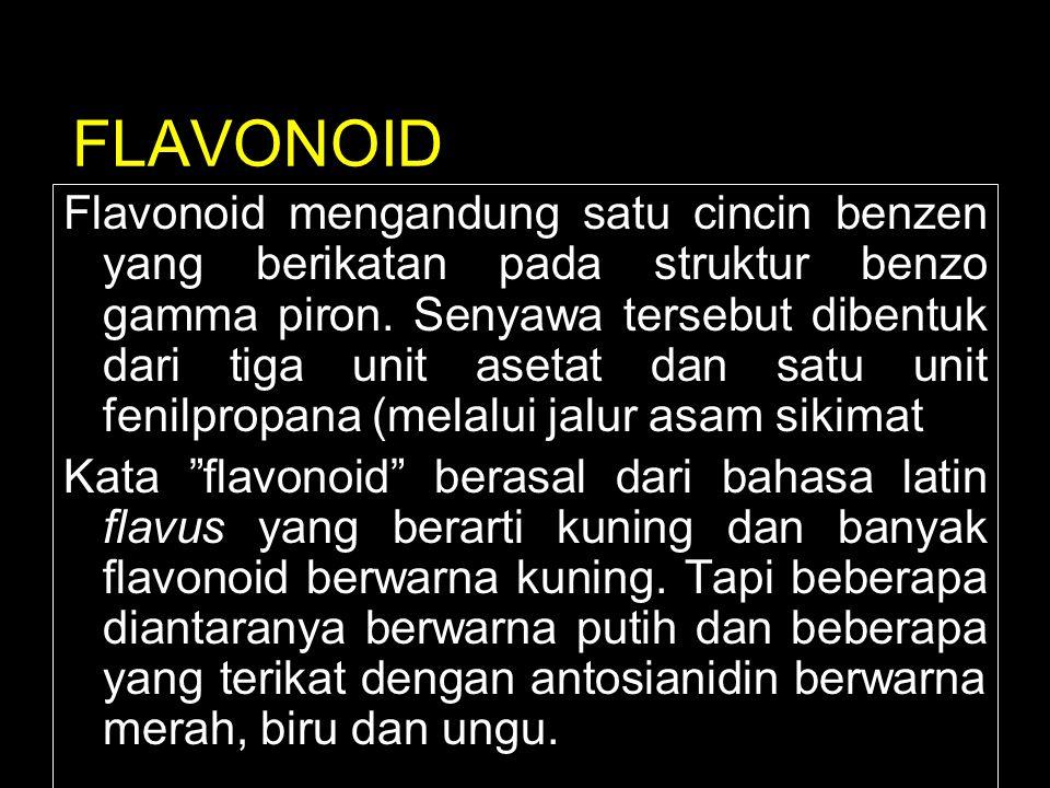 FLAVONOID Flavonoid mengandung satu cincin benzen yang berikatan pada struktur benzo gamma piron. Senyawa tersebut dibentuk dari tiga unit asetat dan