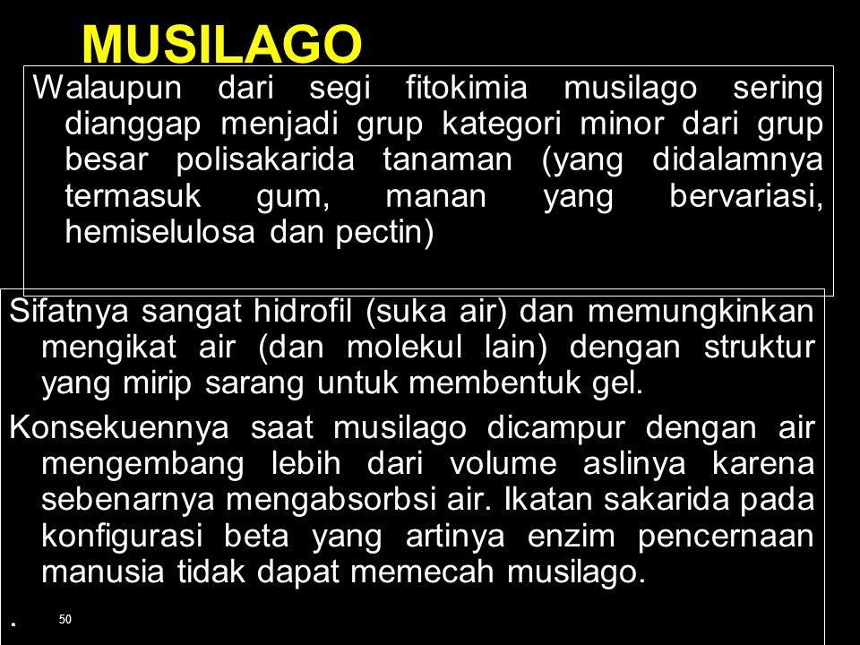 50 MUSILAGO Walaupun dari segi fitokimia musilago sering dianggap menjadi grup kategori minor dari grup besar polisakarida tanaman (yang didalamnya te