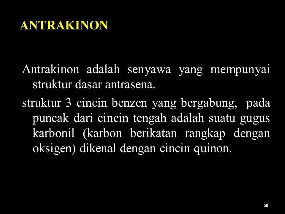 58 ANTRAKINON Antrakinon adalah senyawa yang mempunyai struktur dasar antrasena. struktur 3 cincin benzen yang bergabung, pada puncak dari cincin teng