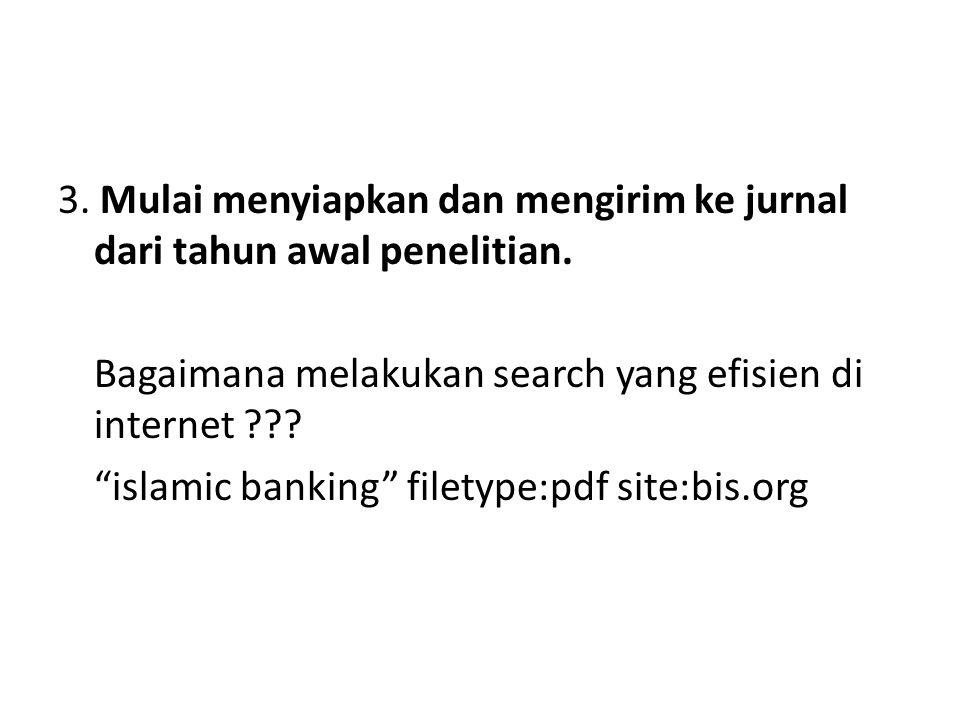 """3. Mulai menyiapkan dan mengirim ke jurnal dari tahun awal penelitian. Bagaimana melakukan search yang efisien di internet ??? """"islamic banking"""" filet"""