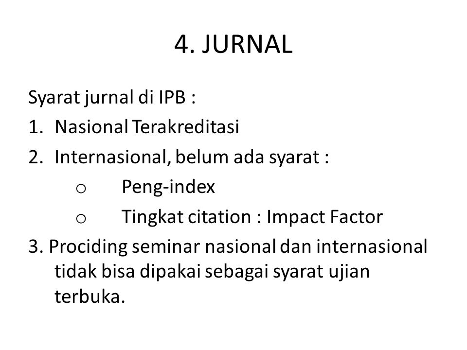 4. JURNAL Syarat jurnal di IPB : 1.Nasional Terakreditasi 2.Internasional, belum ada syarat : o Peng-index o Tingkat citation : Impact Factor 3. Proci