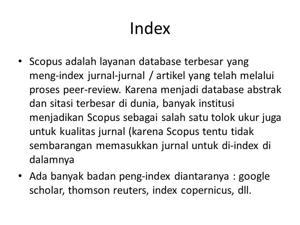 Index Scopus adalah layanan database terbesar yang meng-index jurnal-jurnal / artikel yang telah melalui proses peer-review. Karena menjadi database a