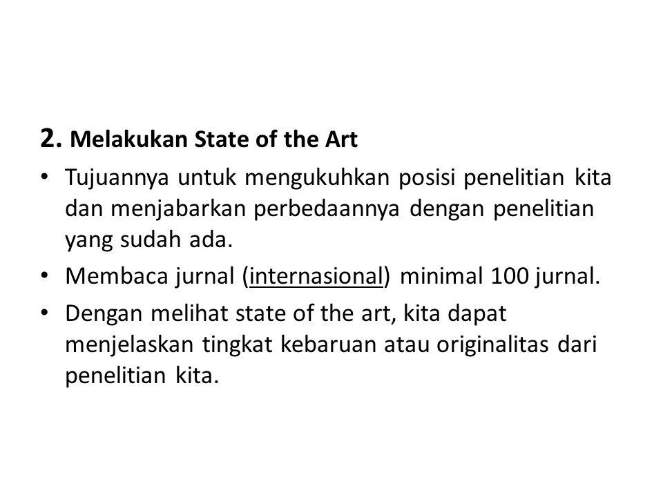 2. Melakukan State of the Art Tujuannya untuk mengukuhkan posisi penelitian kita dan menjabarkan perbedaannya dengan penelitian yang sudah ada. Membac