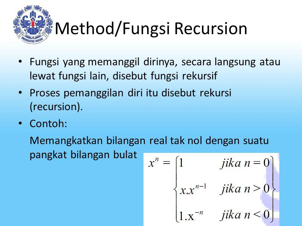 Method/Fungsi Recursion Fungsi yang memanggil dirinya, secara langsung atau lewat fungsi lain, disebut fungsi rekursif Proses pemanggilan diri itu dis