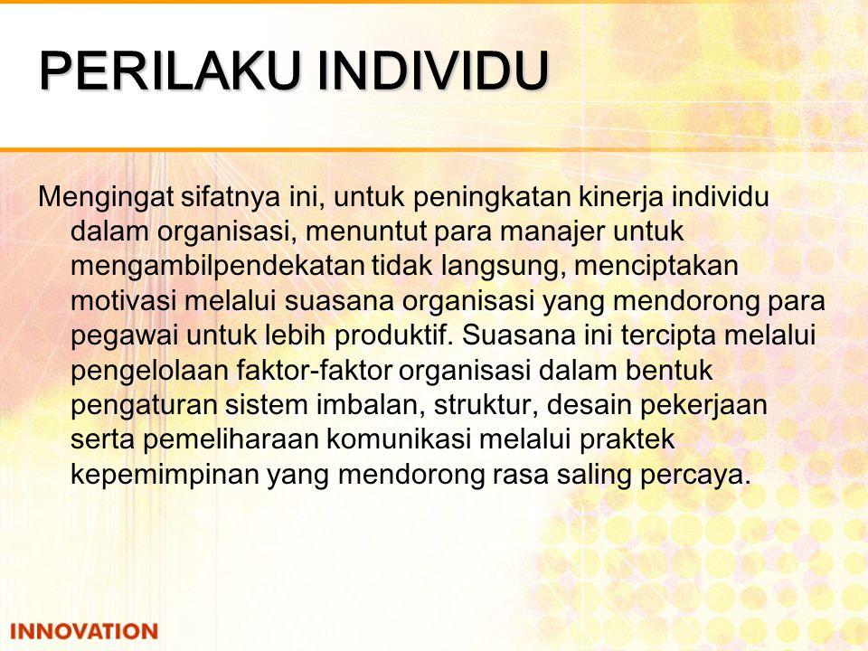 PERILAKU INDIVIDU Menurut Mitchell dalam Timpe (1999), motivasi bersifat individual, dalam arti bahwa setiap orang termotivasi oleh berbagai pengaruh hingga berbagai tingkat.