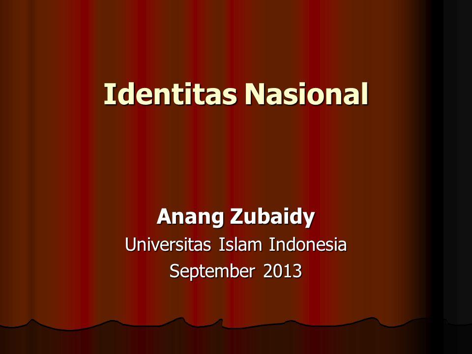 Identitas Nasional Anang Zubaidy Universitas Islam Indonesia September 2013