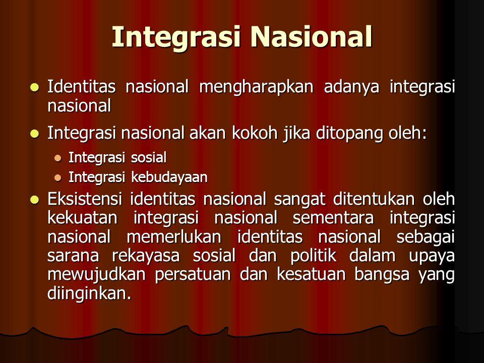 Integrasi Nasional Identitas nasional mengharapkan adanya integrasi nasional Identitas nasional mengharapkan adanya integrasi nasional Integrasi nasio