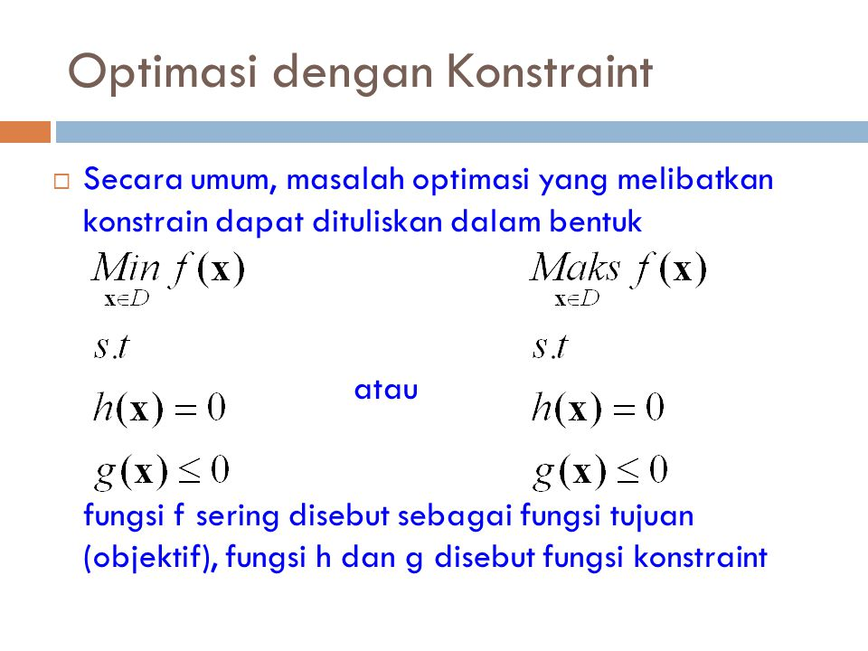 Optimasi dengan Konstrain Persamaan  Optimasi dengan konstrain persamaan, yaitu atau  telah diperkenalkan di kuliah kalkulus.