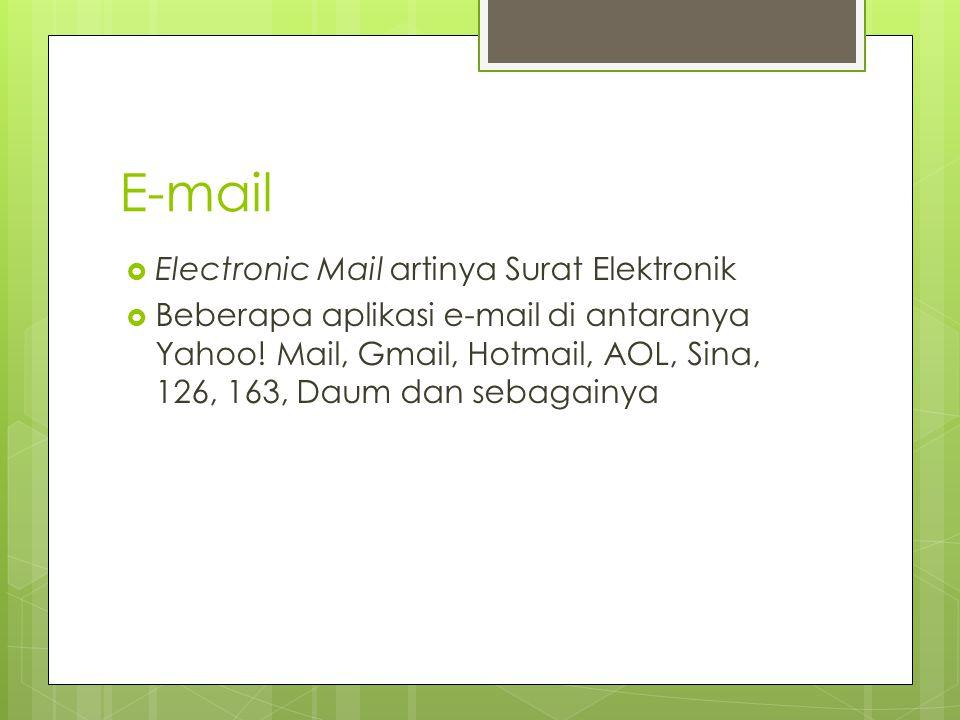 E-mail  Electronic Mail artinya Surat Elektronik  Beberapa aplikasi e-mail di antaranya Yahoo.