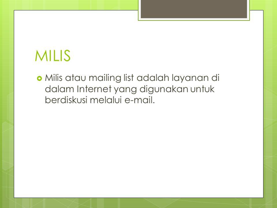 MILIS  Milis atau mailing list adalah layanan di dalam Internet yang digunakan untuk berdiskusi melalui e-mail.