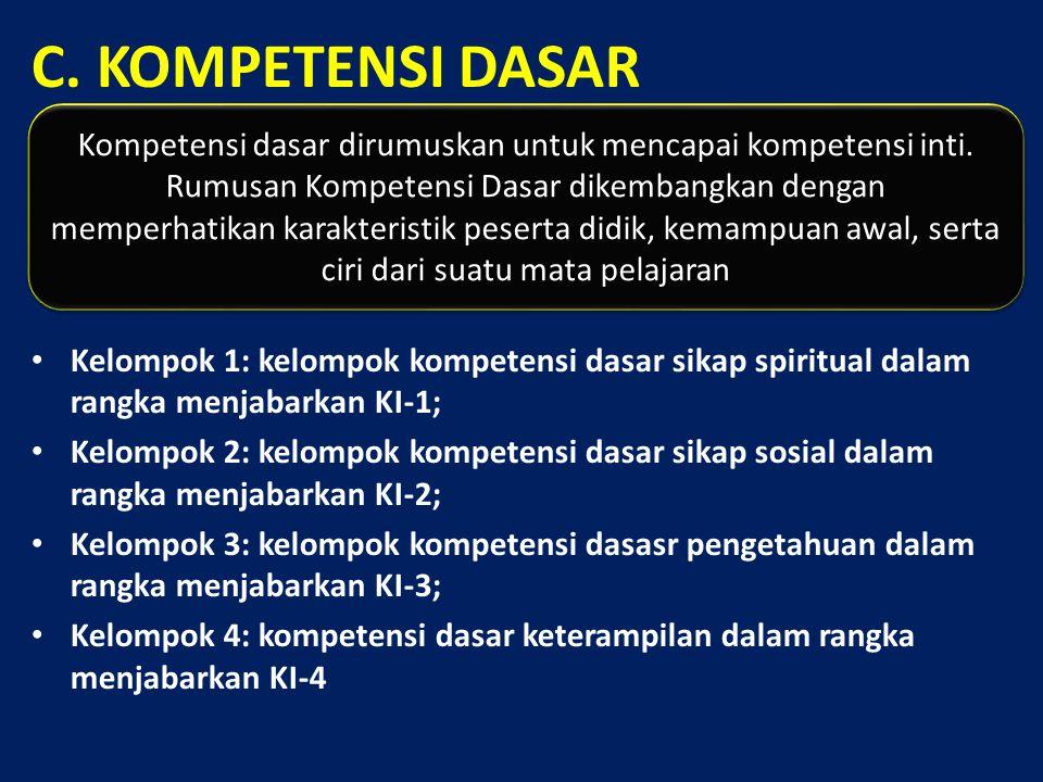 C. KOMPETENSI DASAR Kelompok 1: kelompok kompetensi dasar sikap spiritual dalam rangka menjabarkan KI-1; Kelompok 2: kelompok kompetensi dasar sikap s