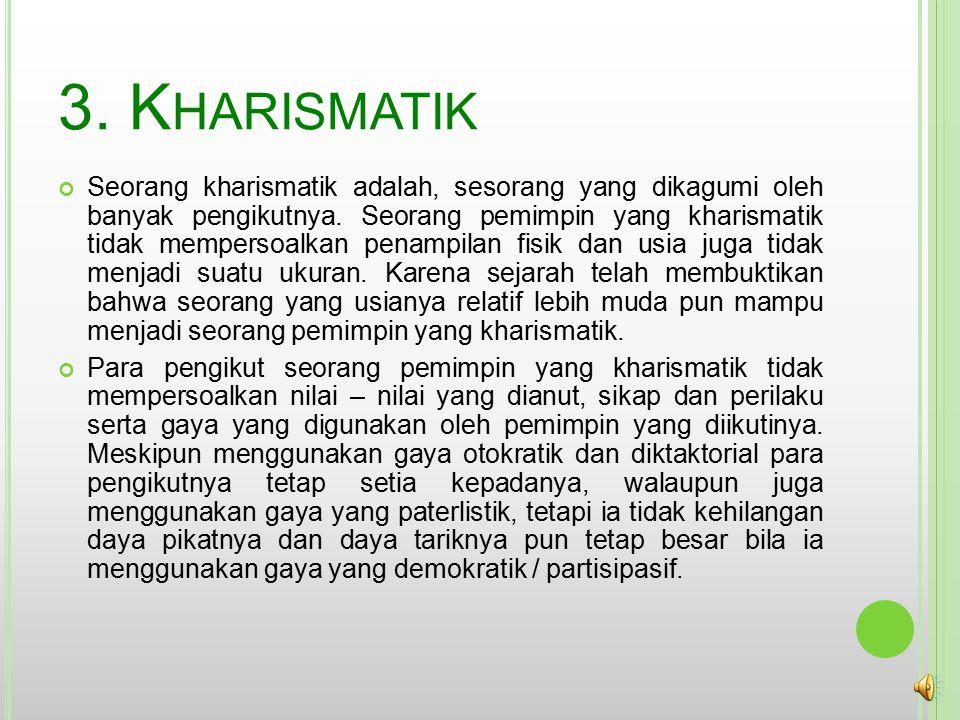 3.K HARISMATIK Seorang kharismatik adalah, sesorang yang dikagumi oleh banyak pengikutnya.