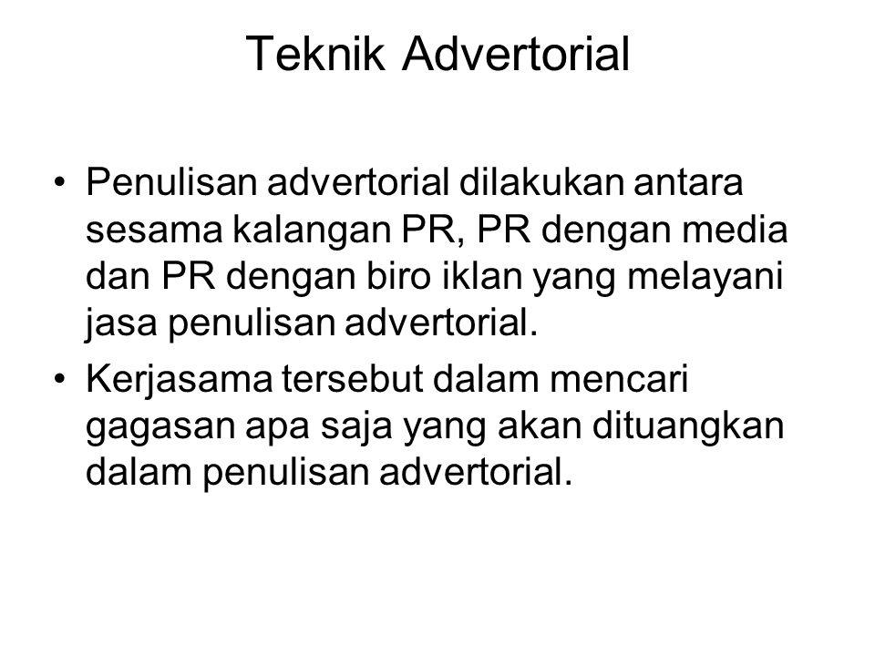 Teknik Advertorial Penulisan advertorial dilakukan antara sesama kalangan PR, PR dengan media dan PR dengan biro iklan yang melayani jasa penulisan advertorial.