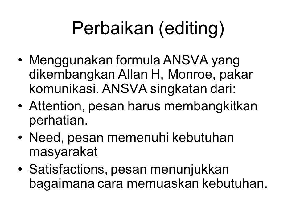 Perbaikan (editing) Menggunakan formula ANSVA yang dikembangkan Allan H, Monroe, pakar komunikasi.