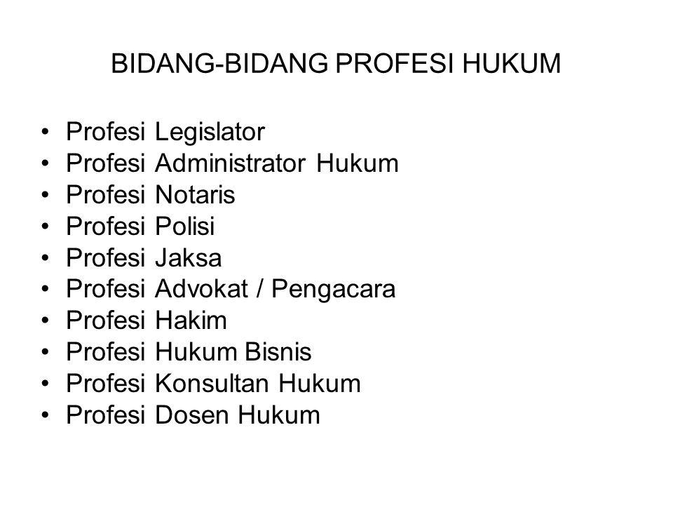 BIDANG-BIDANG PROFESI HUKUM Profesi Legislator Profesi Administrator Hukum Profesi Notaris Profesi Polisi Profesi Jaksa Profesi Advokat / Pengacara Pr