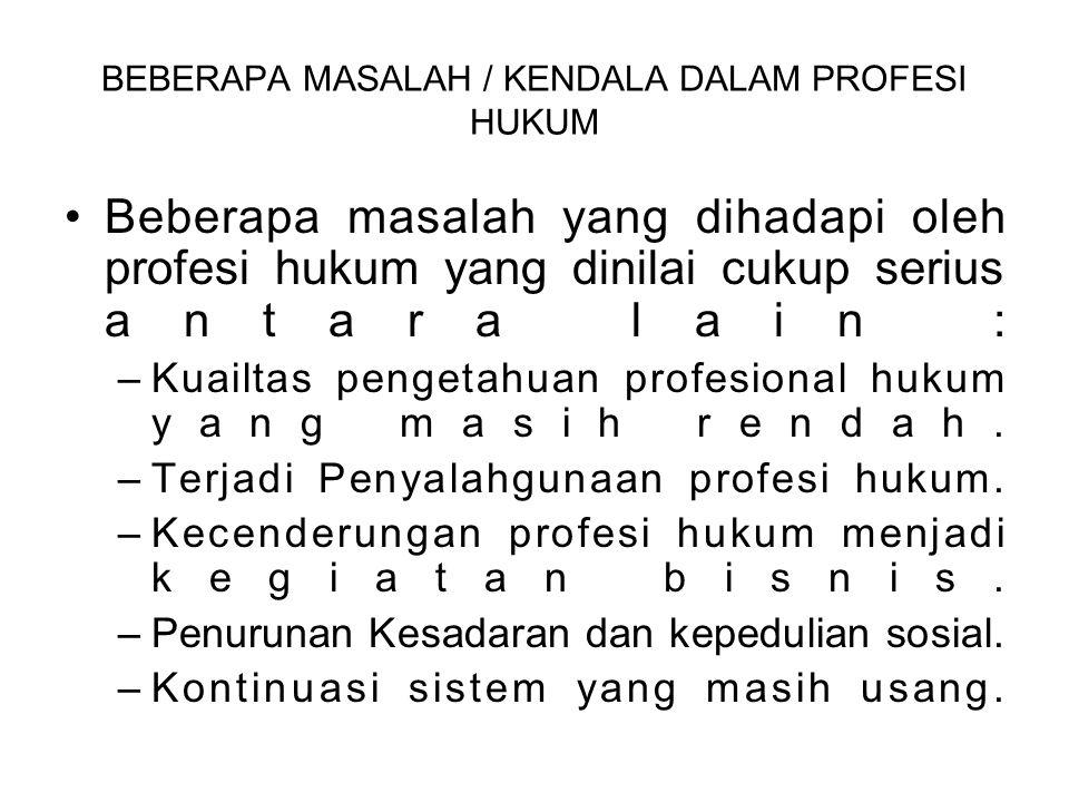 BEBERAPA MASALAH / KENDALA DALAM PROFESI HUKUM Beberapa masalah yang dihadapi oleh profesi hukum yang dinilai cukup serius antara lain : –Kuailtas pen