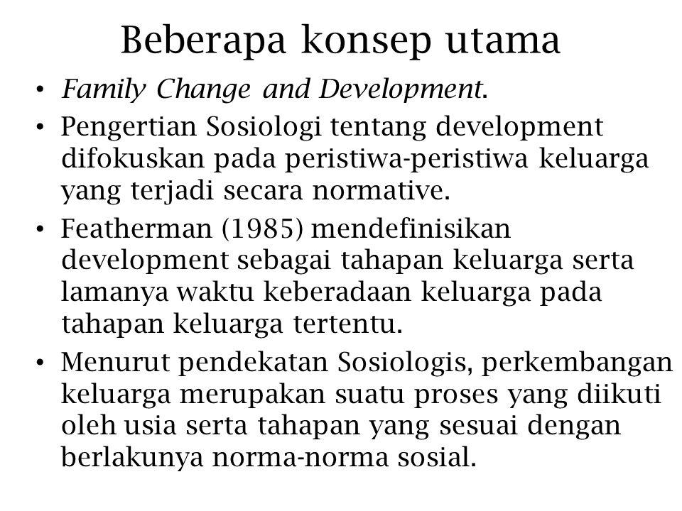 Beberapa konsep utama Family Change and Development. Pengertian Sosiologi tentang development difokuskan pada peristiwa-peristiwa keluarga yang terjad