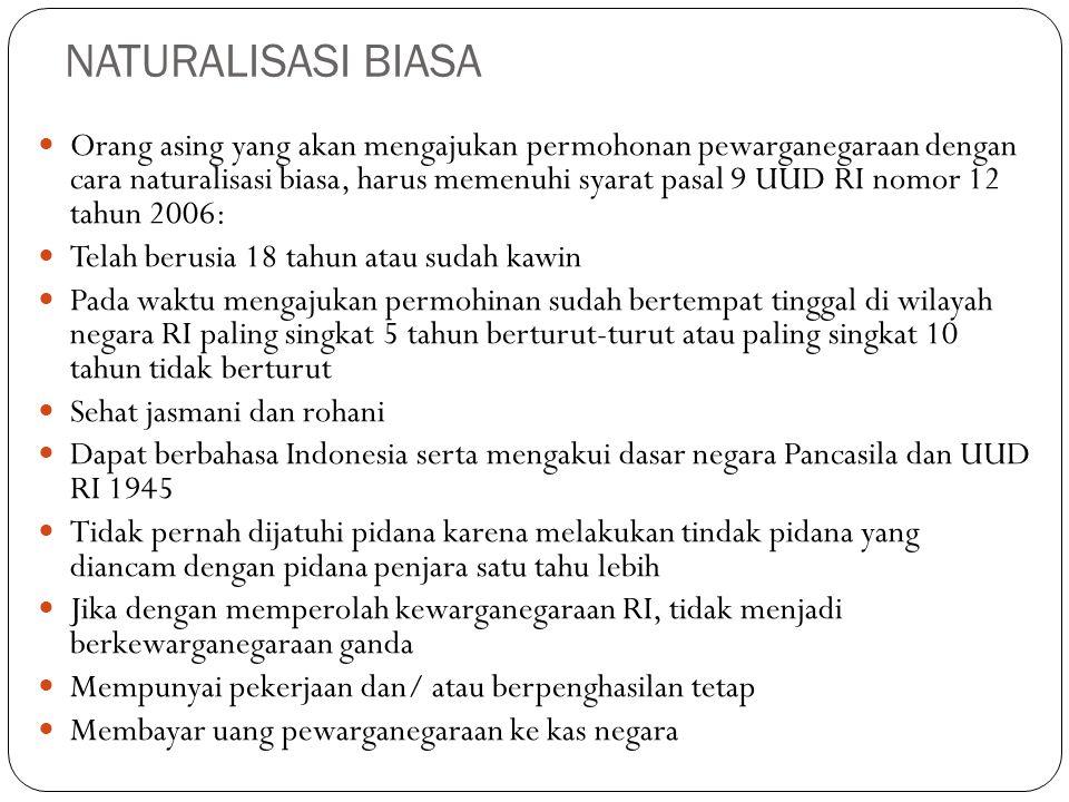 NATURALISASI BIASA Orang asing yang akan mengajukan permohonan pewarganegaraan dengan cara naturalisasi biasa, harus memenuhi syarat pasal 9 UUD RI no
