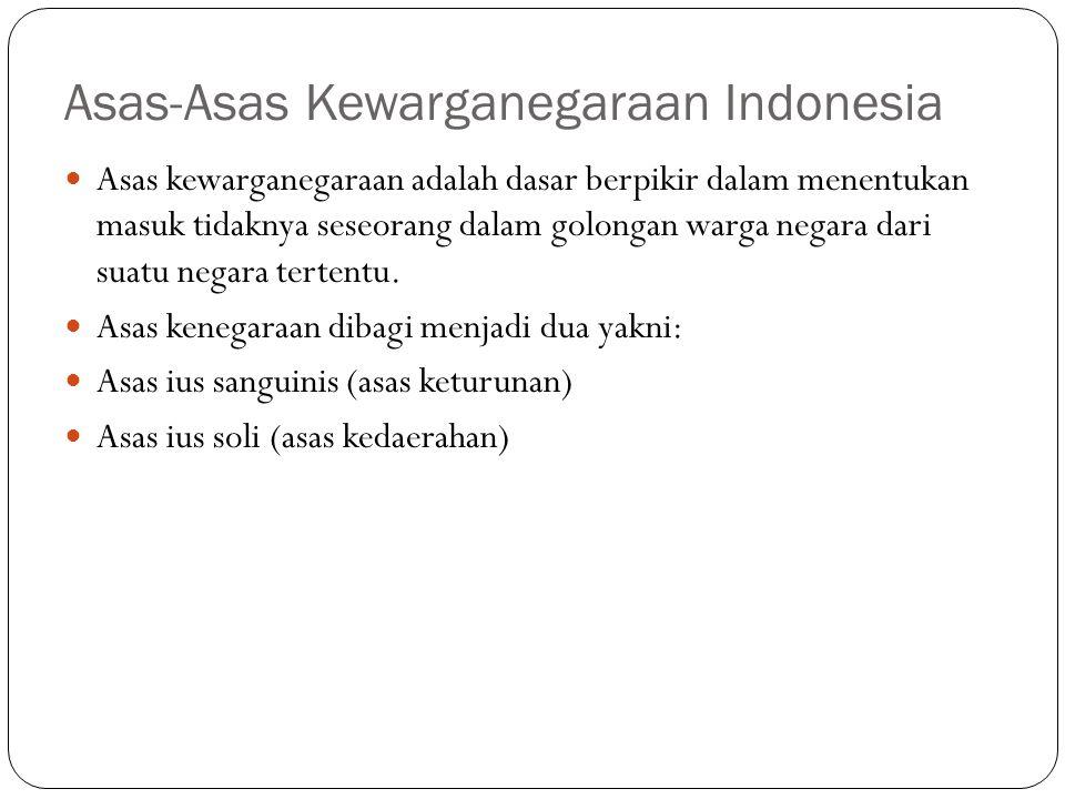 Asas-Asas Kewarganegaraan Indonesia Asas kewarganegaraan adalah dasar berpikir dalam menentukan masuk tidaknya seseorang dalam golongan warga negara d