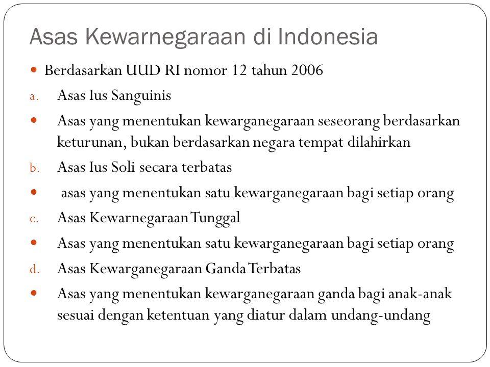 Asas Kewarnegaraan di Indonesia Berdasarkan UUD RI nomor 12 tahun 2006 a. Asas Ius Sanguinis Asas yang menentukan kewarganegaraan seseorang berdasarka