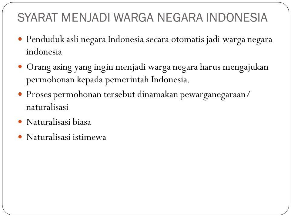 NATURALISASI BIASA Orang asing yang akan mengajukan permohonan pewarganegaraan dengan cara naturalisasi biasa, harus memenuhi syarat pasal 9 UUD RI nomor 12 tahun 2006: Telah berusia 18 tahun atau sudah kawin Pada waktu mengajukan permohinan sudah bertempat tinggal di wilayah negara RI paling singkat 5 tahun berturut-turut atau paling singkat 10 tahun tidak berturut Sehat jasmani dan rohani Dapat berbahasa Indonesia serta mengakui dasar negara Pancasila dan UUD RI 1945 Tidak pernah dijatuhi pidana karena melakukan tindak pidana yang diancam dengan pidana penjara satu tahu lebih Jika dengan memperolah kewarganegaraan RI, tidak menjadi berkewarganegaraan ganda Mempunyai pekerjaan dan/ atau berpenghasilan tetap Membayar uang pewarganegaraan ke kas negara
