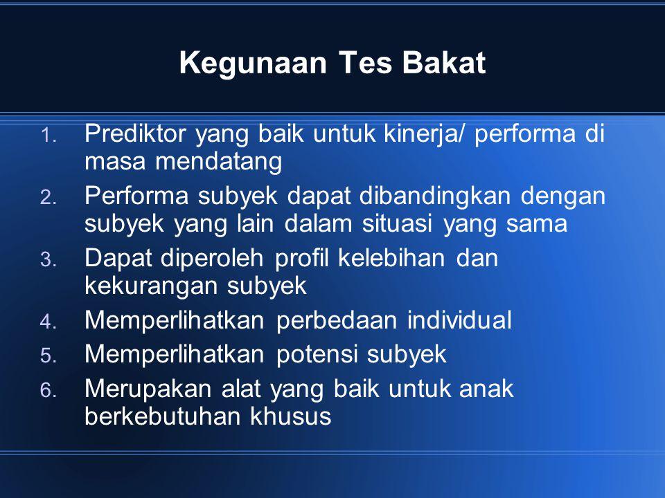 Kegunaan Tes Bakat 1. Prediktor yang baik untuk kinerja/ performa di masa mendatang 2. Performa subyek dapat dibandingkan dengan subyek yang lain dala
