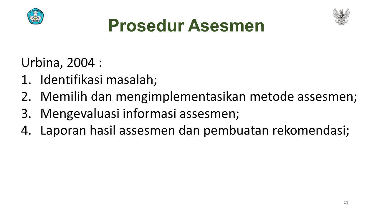 Prosedur Asesmen Urbina, 2004 : 1.Identifikasi masalah; 2.Memilih dan mengimplementasikan metode assesmen; 3.Mengevaluasi informasi assesmen; 4.Lapora