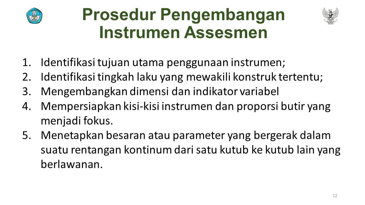 Prosedur Pengembangan Instrumen Assesmen 1.Identifikasi tujuan utama penggunaan instrumen; 2.Identifikasi tingkah laku yang mewakili konstruk tertentu