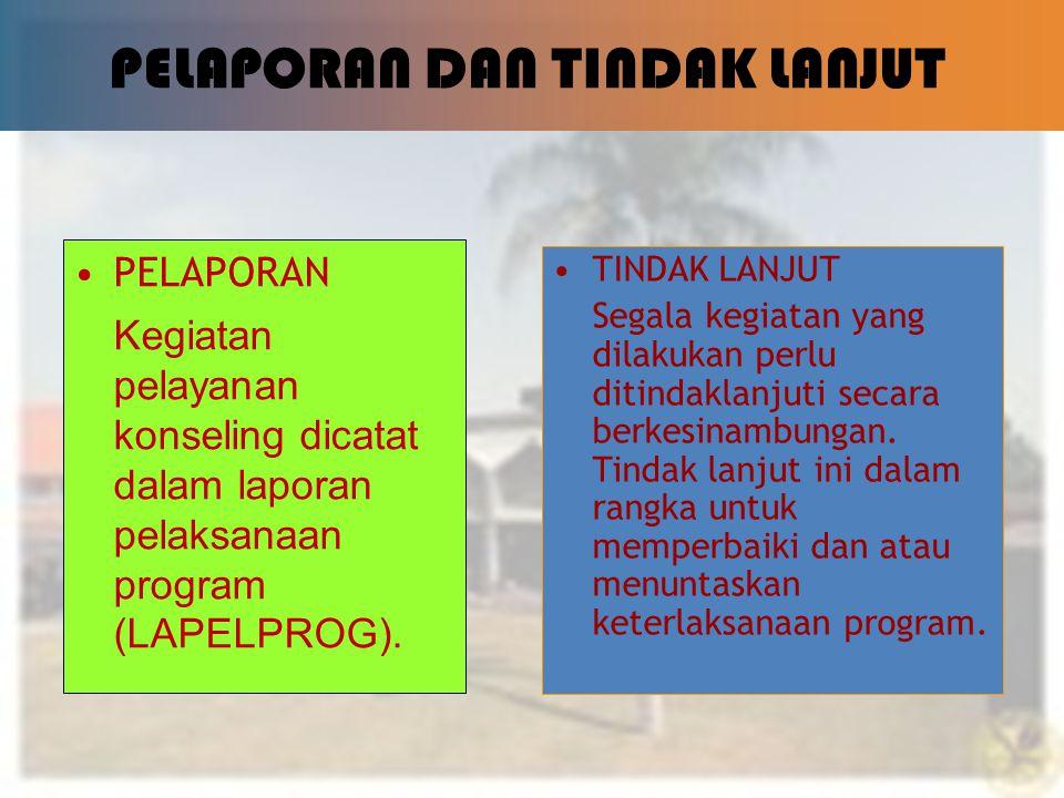 8 PELAPORAN DAN TINDAK LANJUT PELAPORAN Kegiatan pelayanan konseling dicatat dalam laporan pelaksanaan program (LAPELPROG).