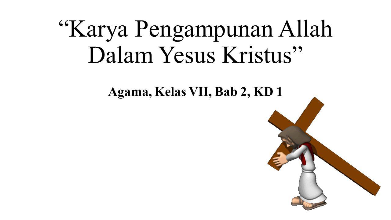 Karya Pengampunan Allah Dalam Yesus Kristus Agama, Kelas VII, Bab 2, KD 1