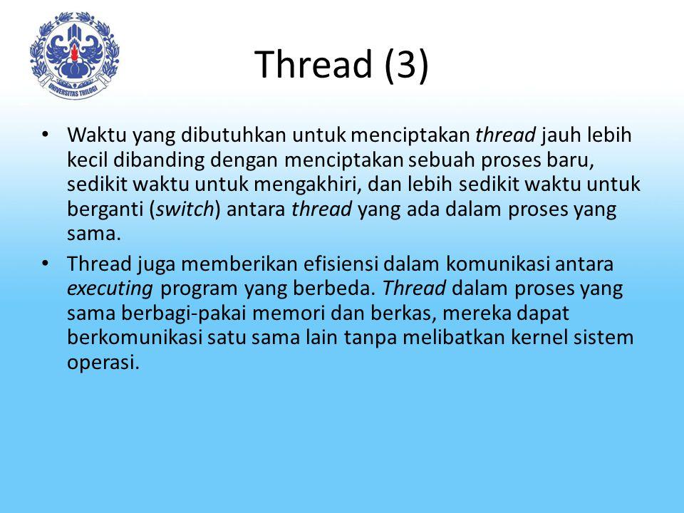 Thread (3) Waktu yang dibutuhkan untuk menciptakan thread jauh lebih kecil dibanding dengan menciptakan sebuah proses baru, sedikit waktu untuk mengak