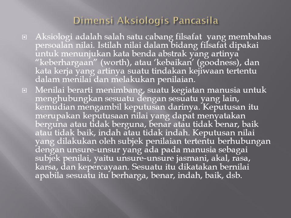  Aksiologi adalah salah satu cabang filsafat yang membahas persoalan nilai.