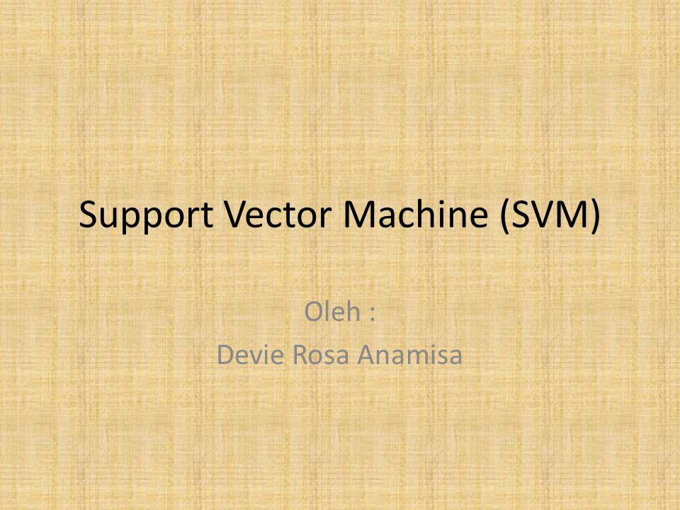 Support Vector Machine (SVM) Oleh : Devie Rosa Anamisa