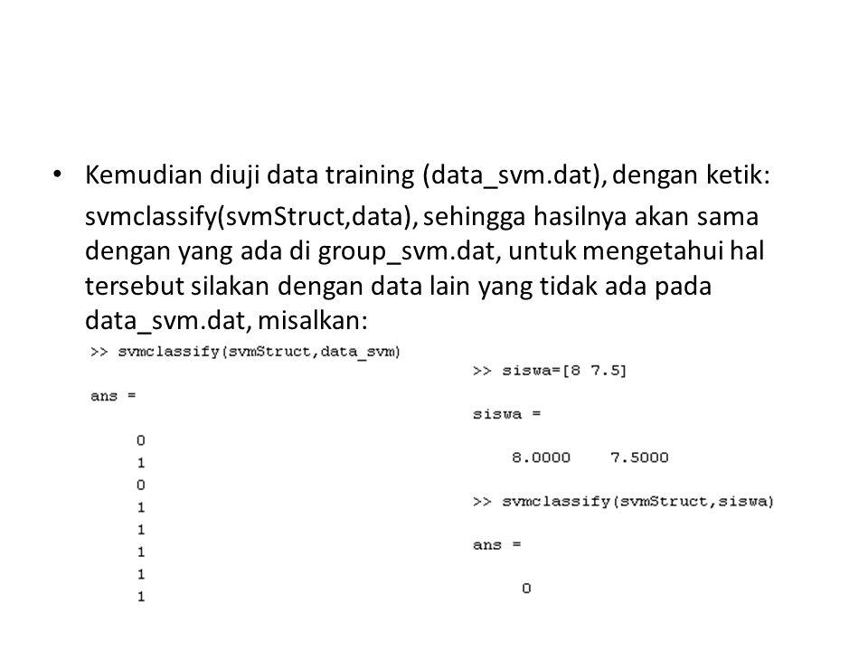 Kemudian diuji data training (data_svm.dat), dengan ketik: svmclassify(svmStruct,data), sehingga hasilnya akan sama dengan yang ada di group_svm.dat, untuk mengetahui hal tersebut silakan dengan data lain yang tidak ada pada data_svm.dat, misalkan: