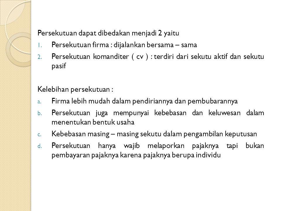 Persekutuan dapat dibedakan menjadi 2 yaitu 1.Persekutuan firma : dijalankan bersama – sama 2.