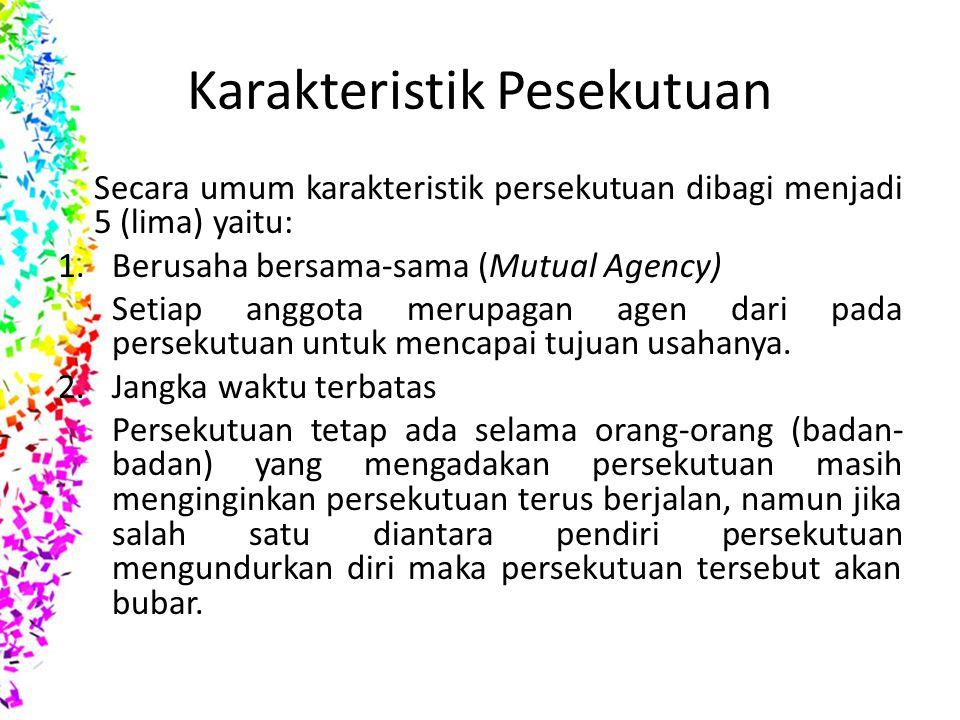 Karakteristik Pesekutuan Secara umum karakteristik persekutuan dibagi menjadi 5 (lima) yaitu: 1.Berusaha bersama-sama (Mutual Agency) Setiap anggota m
