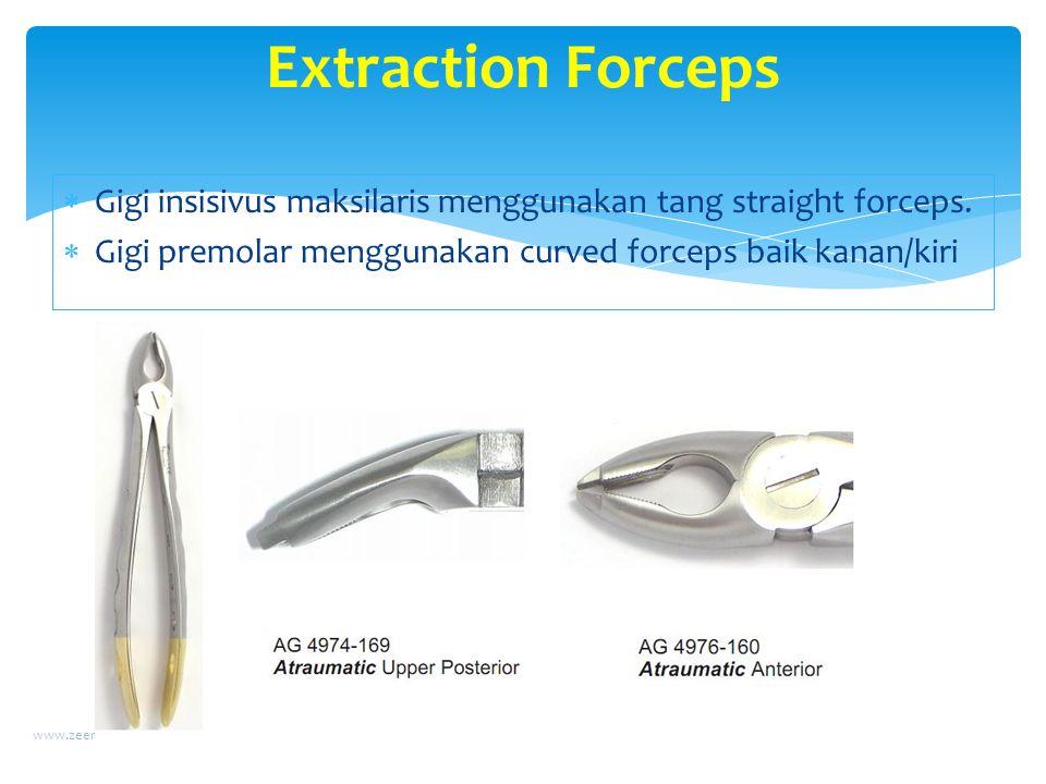  Gigi insisivus maksilaris menggunakan tang straight forceps.  Gigi premolar menggunakan curved forceps baik kanan/kiri www.zeenondental.com Extract
