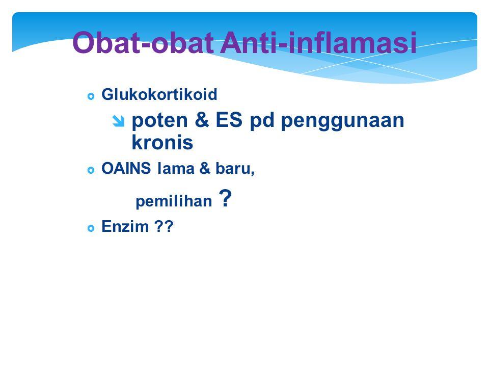 Obat-obat Anti-inflamasi  Glukokortikoid  poten & ES pd penggunaan kronis  OAINS lama & baru, pemilihan ?  Enzim ??