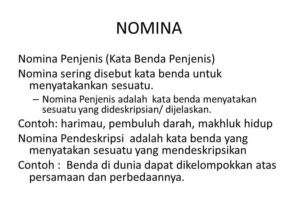 NOMINA Nomina Penjenis (Kata Benda Penjenis) Nomina sering disebut kata benda untuk menyatakankan sesuatu. – Nomina Penjenis adalah kata benda menyata