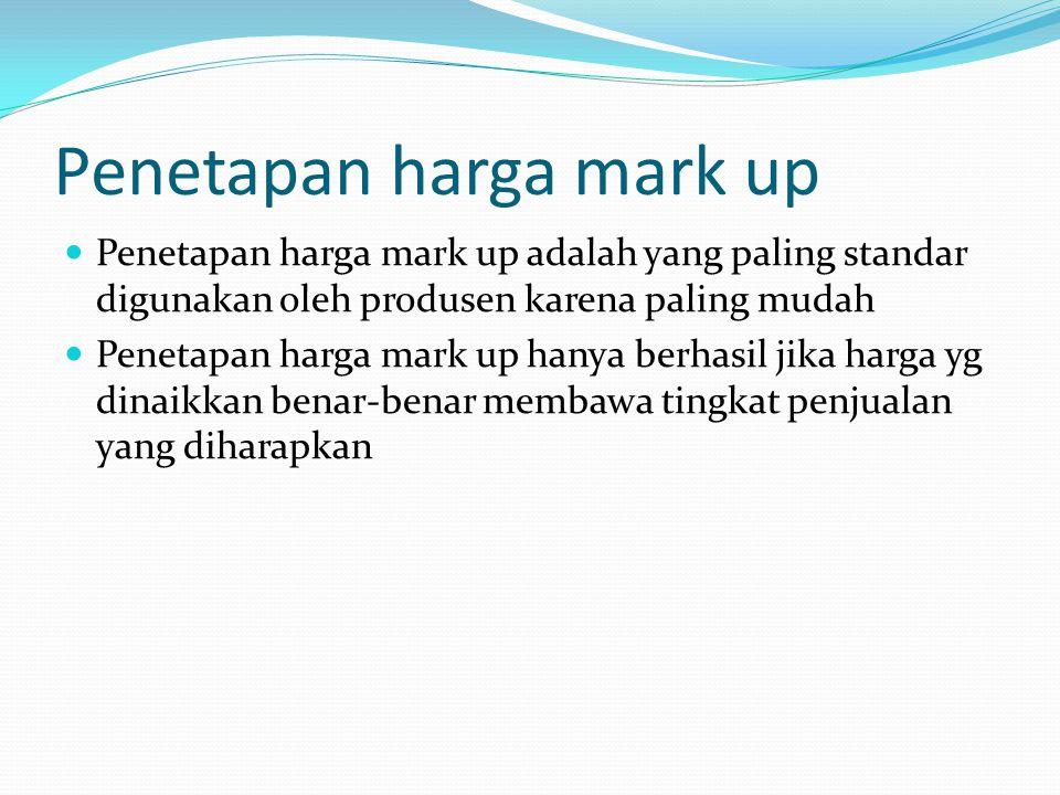 Penetapan harga mark up Penetapan harga mark up adalah yang paling standar digunakan oleh produsen karena paling mudah Penetapan harga mark up hanya b