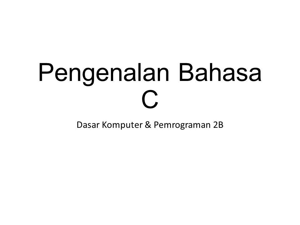 Pengenalan Bahasa C Dasar Komputer & Pemrograman 2B