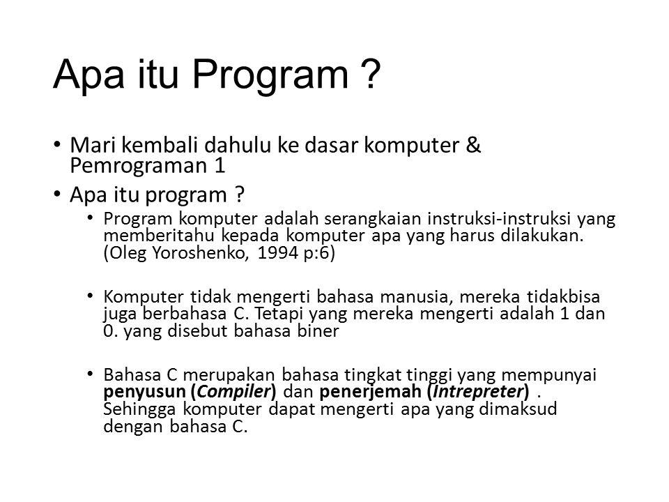 Apa itu Program ? Mari kembali dahulu ke dasar komputer & Pemrograman 1 Apa itu program ? Program komputer adalah serangkaian instruksi-instruksi yang