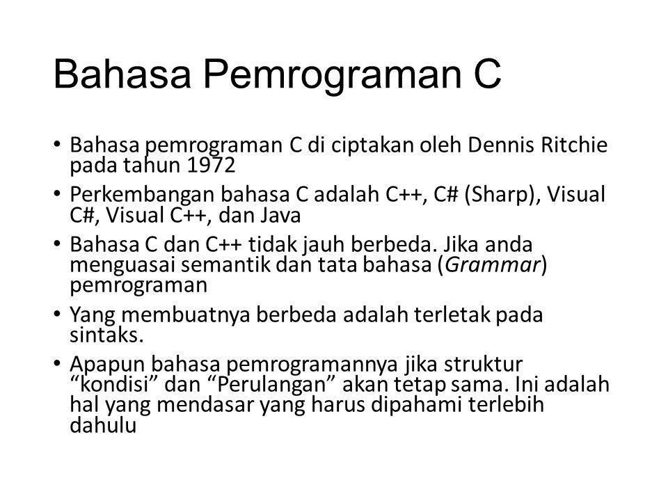 Bahasa Pemrograman C Bahasa pemrograman C di ciptakan oleh Dennis Ritchie pada tahun 1972 Perkembangan bahasa C adalah C++, C# (Sharp), Visual C#, Vis