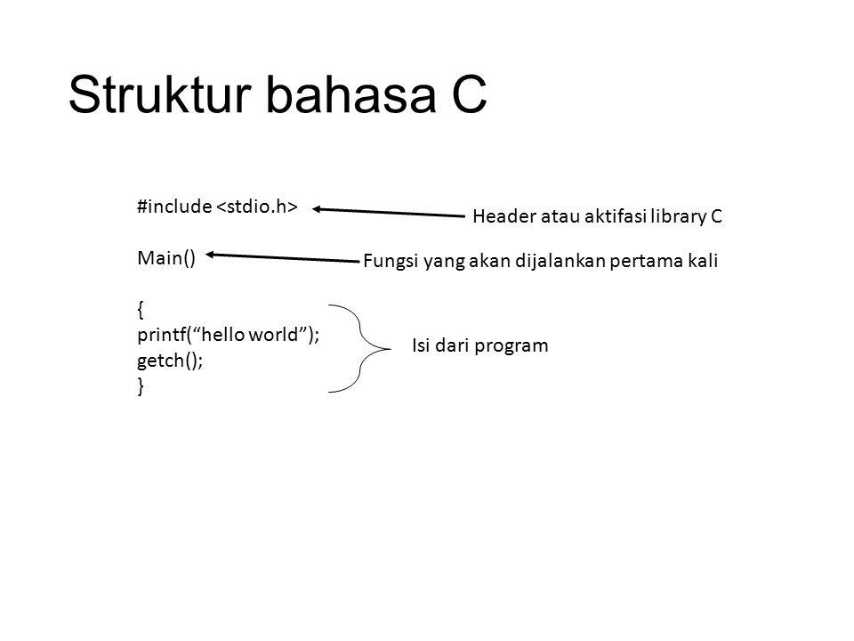 """Struktur bahasa C #include Main() { printf(""""hello world""""); getch(); } Header atau aktifasi library C Fungsi yang akan dijalankan pertama kali Isi dari"""