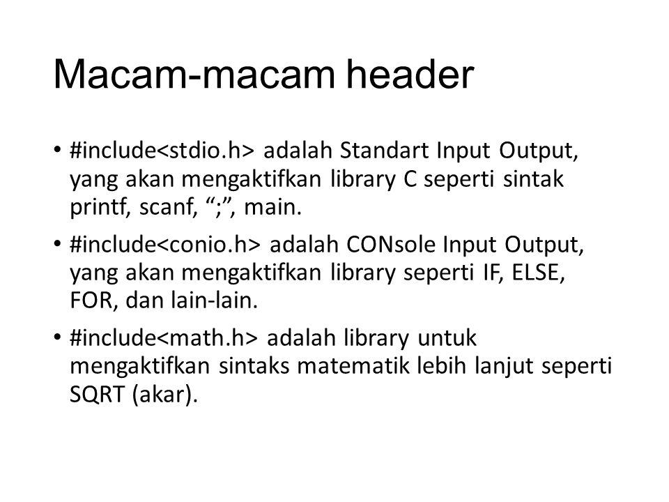 """Macam-macam header #include adalah Standart Input Output, yang akan mengaktifkan library C seperti sintak printf, scanf, """";"""", main. #include adalah CO"""