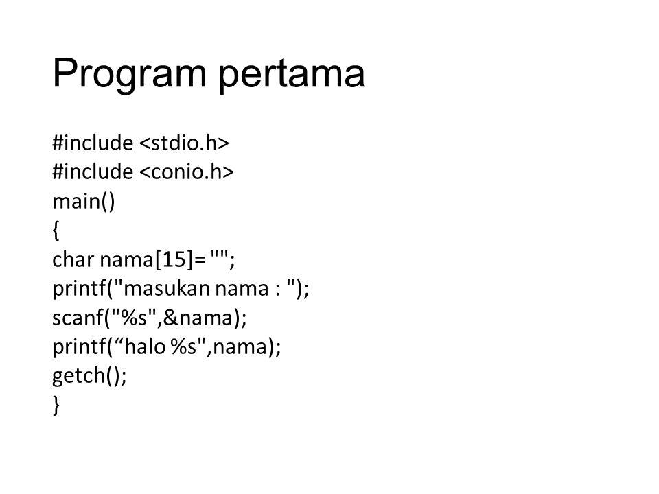 Program pertama #include main() { char nama[15]=