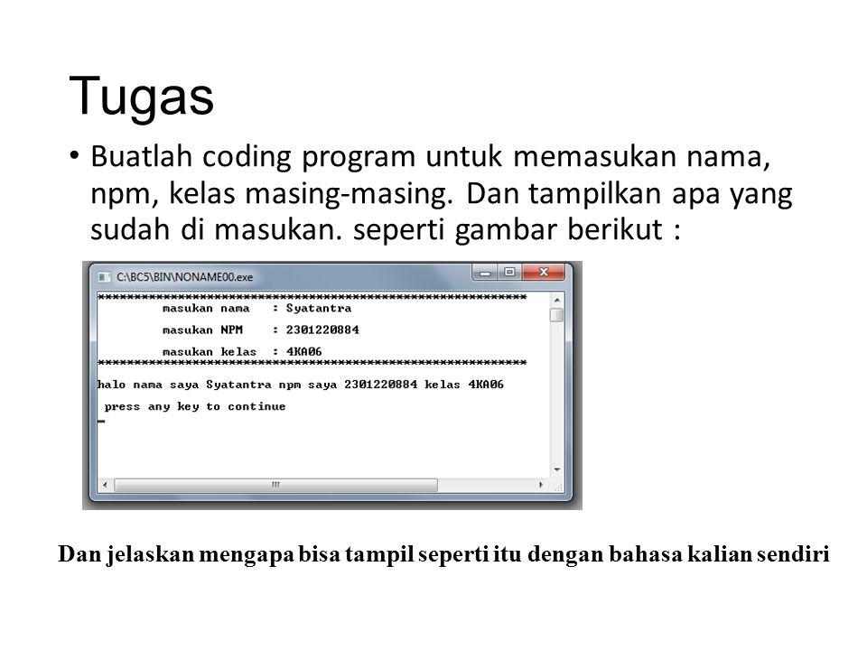 Tugas Buatlah coding program untuk memasukan nama, npm, kelas masing-masing. Dan tampilkan apa yang sudah di masukan. seperti gambar berikut : Dan jel