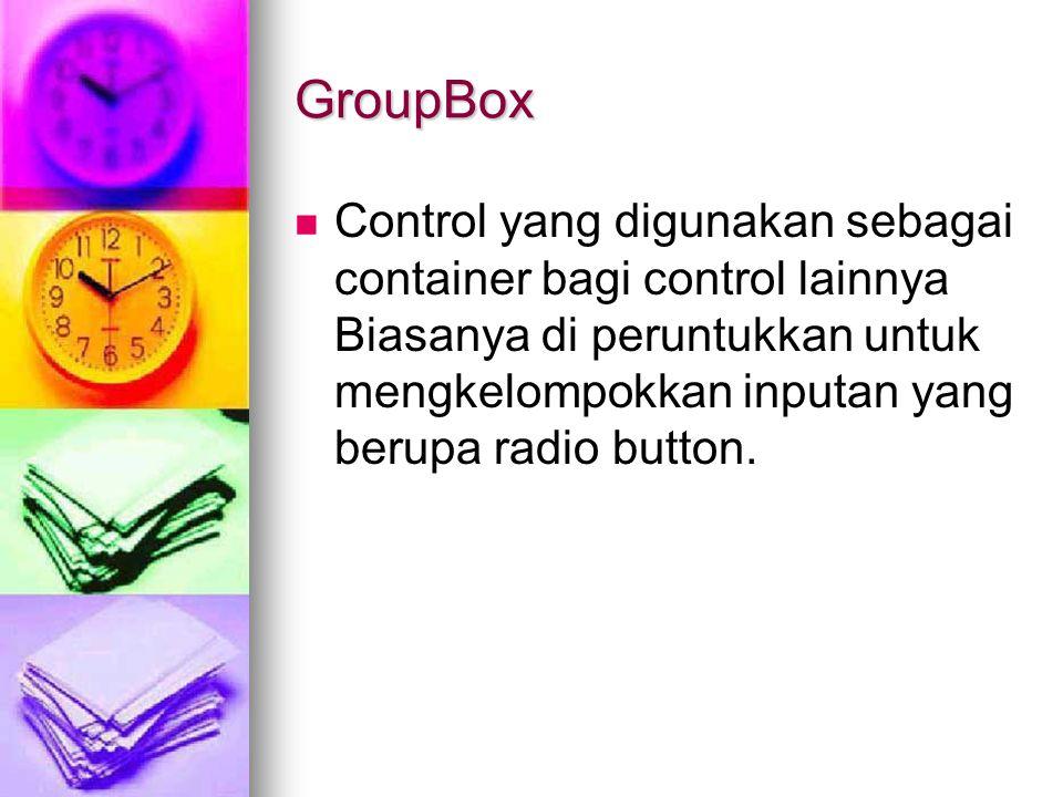 GroupBox Control yang digunakan sebagai container bagi control lainnya Biasanya di peruntukkan untuk mengkelompokkan inputan yang berupa radio button.