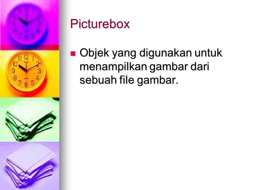 Picturebox Objek yang digunakan untuk menampilkan gambar dari sebuah file gambar. Objek yang digunakan untuk menampilkan gambar dari sebuah file gamba